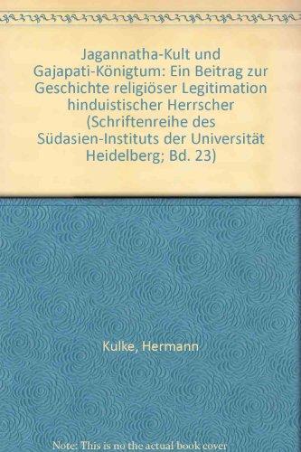 Jagannatha-Kult und Gajapati-Königtum: Ein Beitrag zur Geschichte religiöser Legitimation...