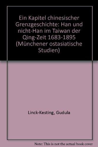 9783515029834: Ein Kapitel chinesischer Grenzgeschichte, Han und Nicht-Han im Taiwan der Qing-Zeit: 1683-1895 (Münchener ostasiatische Studien) (German Edition)