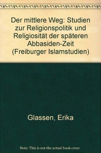 9783515032506: Der mittlere Weg: Studien zur Religionspolitik und Religiosität der späteren Abbasiden-Zeit (Freiburger Islamstudien)