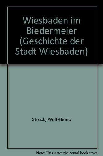 Wiesbaden im Biedermeier. (Geschichte der Stadt Wiesbaden: Struck, Wolf-Heino