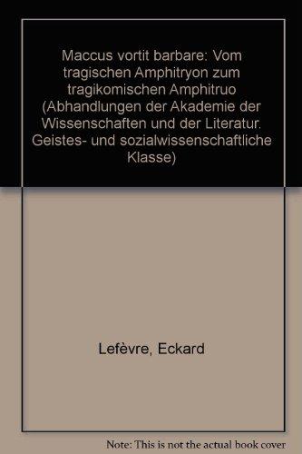9783515037105: Maccus vortit barbare: Vom tragischen Amphitryon zum tragikomischen Amphitruo (Abhandlungen der Geistes- und Sozialwissenschaftlichen Klasse, Akademie ... und der Literatur) (German Edition)