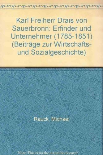 9783515039390: Karl Freiherr Drais von Sauerbronn: Erfinder und Unternehmer (1785-1851) (Beitrage zur Wirtschafts- und Sozialgeschichte) (German Edition)