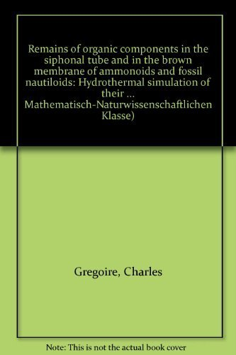 9783515043786: Remains of organic components in the siphonal tube and in the brown membrane of ammonoids and fossil nautiloids: Hydrothermal simulation of their ... Mathematisch-Naturwissenschaftlichen Klasse)