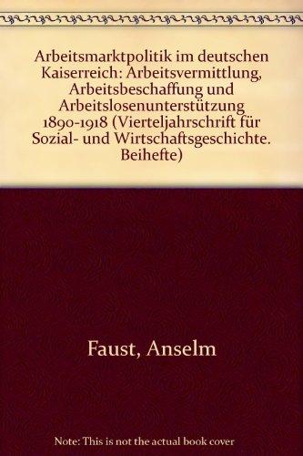 Arbeitsmarktpolitik im deutschen Kaiserreich: Arbeitsvermittlung, Arbeitsbeschaffung und ...