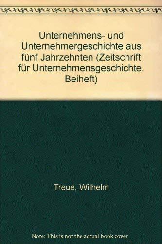 9783515047357: Unternehmens- und Unternehmergeschichte aus fünf Jahrzehnten (Zeitschrift für Unternehmensgeschichte. Beiheft)