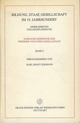 Bildung, Staat, Gesellschaft im 19. Jahrhundert : Mobilisierung u. Disziplinierung. Nassauer Gespräch: Nassauer Gespräche der Freiherr-vom-Stein-Gesellschaft ; Bd. 2 - Jeismann, Karl-Ernst