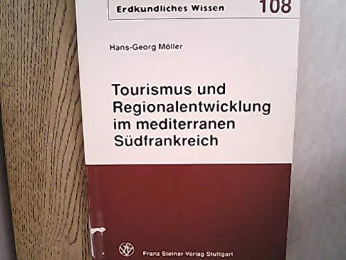 9783515056328: Tourismus und Regionalentwicklung im mediterranen Südfrankreich: Sektorale und regionale Entwicklungseffekte des Tourismus : ihre Möglichkeiten und ... (Erdkundliches Wissen) (German Edition)