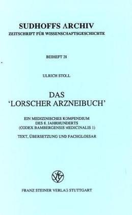 9783515056762: Das Lorscher Arzneibuch: Ein Medizinisches Kompendium Des 8. Jahrhunderts (Codex Bambergensis Medicinalis 1) Text, Ubersetzung Und Fachglossar (Sudhoffs Archiv - Beihefte (Sar-B))
