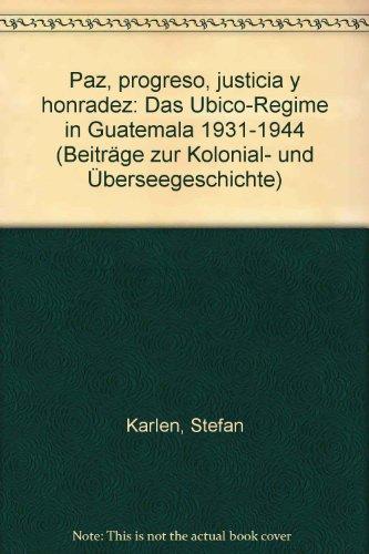 Paz, progreso, justicia y honradez: Das Ubico-Regime: Karlen, Stefan