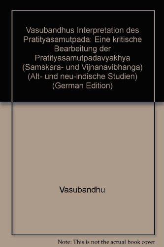 Vasubandhus Interpretation des Pratītyasamutpāda: Eine kritische Bearbeitung der Pratītyasamutpādavyākhyā (Saṃskāra- und Vijñānavibhaṅga) (Alt- und neu-indische Studien) (German Edition) (3515061193) by Vasubandhu