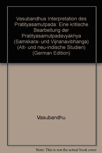 Vasubandhus Interpretation Des Pratityasamutpada: Eine Kritische Bearbeitung Der Pratityasamutpadavyakhya (Samskara- Und Vijnanavibhanga) (Alt- Und Neu-Indische Studien) (German Edition) (9783515061193) by Muroji, Yoshihito G