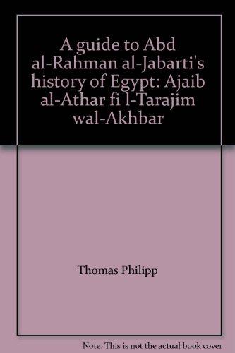 9783515064835: A guide to Abd al-Rahman al-Jabarti's history of Egypt: Ajaib al-Athar fi l-Tarajim wal-Akhbar