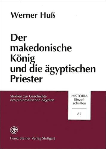 9783515065023: Der Makedonische Konig Und Die Agyptischen Priester: Studien Zur Geschichte Des Ptolemaiischen Agypten (Historia - Einzelschriften)