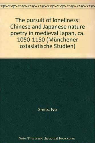 9783515066686: The pursuit of loneliness: Chinese and Japanese nature poetry in medieval Japan, ca. 1050-1150 (Münchener ostasiatische Studien)