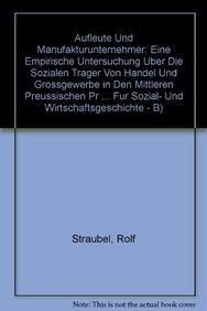 Aufleute Und Manufakturunternehmer: Eine Empirische Untersuchung Uber: Rolf Straubel