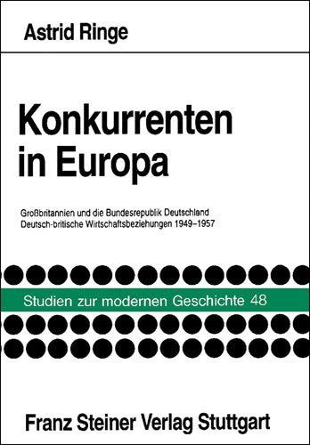 9783515068529: Konkurrenten in Europa: Grossbritannien Und Die Bundesrepublik Deutschland: Deutsch-britische Wirtschaftsbeziehungen 1949-1957