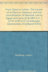 9783515068611: From Slave to Sultan the Career of Al-mansur Qalawun and the Consolidation of Mamluk Rule in Egypt and Syria, 678-689 A.H. / 1279-1290 A.D. (Freiburger Islamstudien)