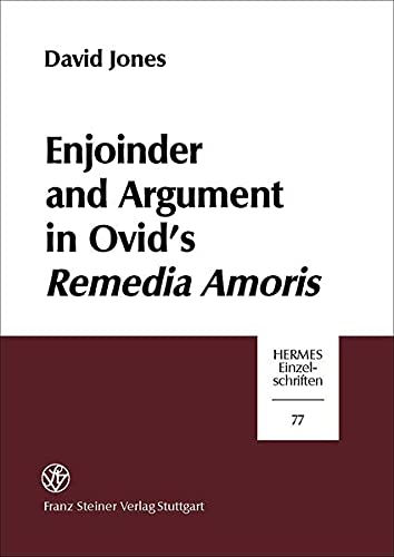 9783515070782: Enjoinder and Argument in Ovid's Remedia Amoris (Hermesa- Einzelschriften)