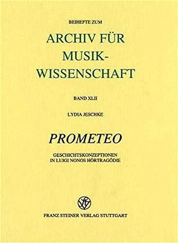 9783515071574: Prometeo: Geschichtskonzeptionen in Luigi Nonos Hoertragoedie (Beihefte Zum Archiv Fur Musikwissenschaft) (German Edition)
