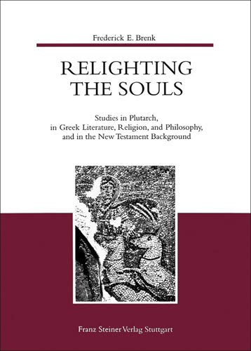 9783515071581: Relighting the Souls: Studies in Plutarch, in Greek Literature, Religion, and Philosophy, and in the New Testament Background