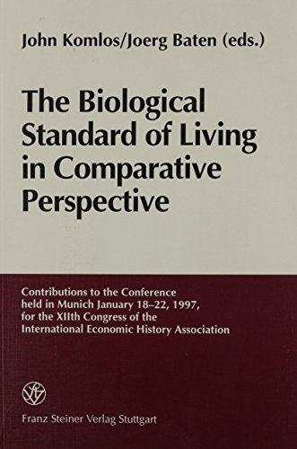 9783515072205: The Biological Standard of Living in Comparative Perspective: Contributions to the Conference held in Munich, January 18-22, 1997, for the XIIth ... International Economic History Association