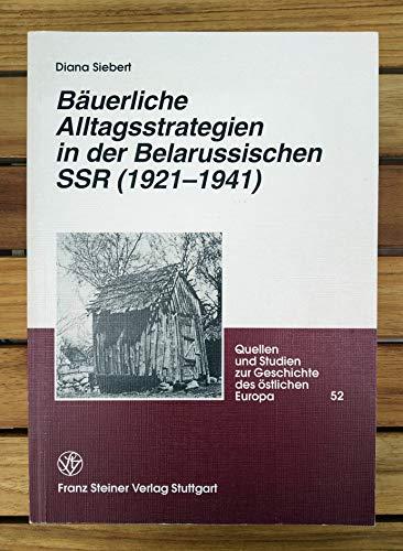 9783515072632: Bauerliche Alltagsstrategien in der Belarussischen SSR (1921-1941). Die Zerstorung patriarchalischer Familienwirtschaft. (Historia. Einzelschriften) (German Edition)