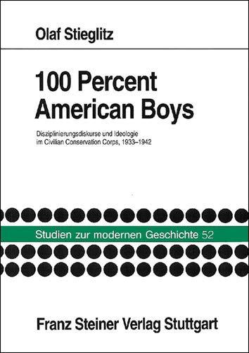 100 Percent American Boys: Disziplinierungsdiskurse und Ideologie im Civilian Conservation Corps, ...