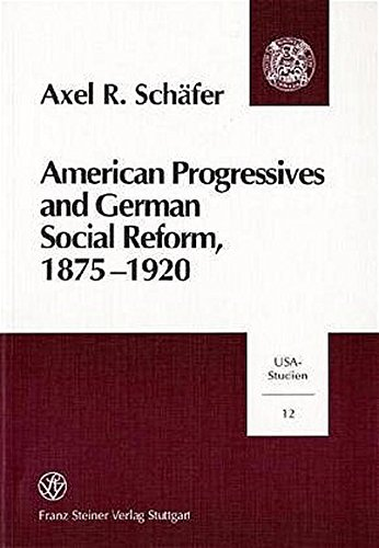 9783515074612: American Progressives and German Social Reform, 1875-1920: Social Ethics, Moral Control, and the Regulatory State in a Transatlantic Context (USA-Studien)