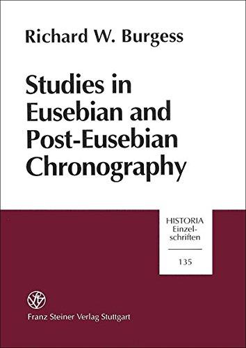 Studies in Eusebian and Post-Eusebian Chronography: Richard W. Burgess
