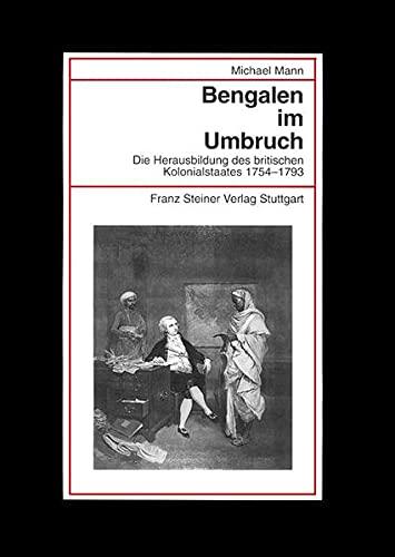 9783515076036: Bengalen im Umbruch: Die Herausbildung des britischen Kolonialstaates 1754-1793 (Beitrage Zur Kolonial- Und Uberseegeschichte (Bku)) (German Edition)
