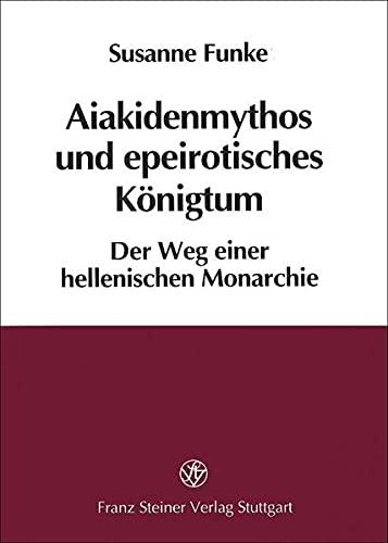 9783515076111: Aiakidenmythos and Epeirotisches Konigtum: Der Weg Einer Hellenischen Monarchie