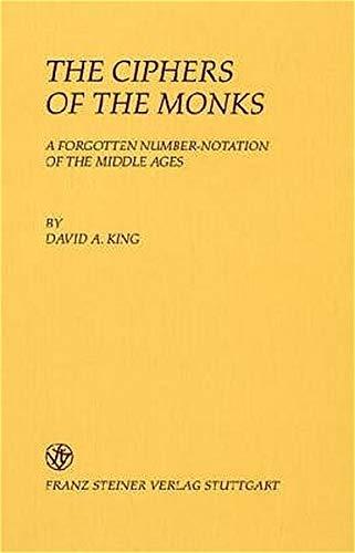 9783515076401: The Ciphers of the Monks: A forgotten Number-Notation of the Middle Ages (Boethius. Texte Und Abhandlungen Zur Geschichte Der Mathematik Und Der Naturwissenschaften)