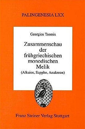 9783515076685: Zusammenschau der fruehgriechischen monodischen Melik (Alkaios, Sappho, Anakreon) (Palingenesia. Schriftenreihe Fur Klassische Altertumswissenschaft) (German Edition)