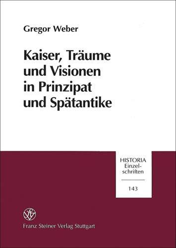 Kaiser, Traume und Visionen in Prinzipat and Spatantike (Historia - Einzelschriften): Gregor Weber