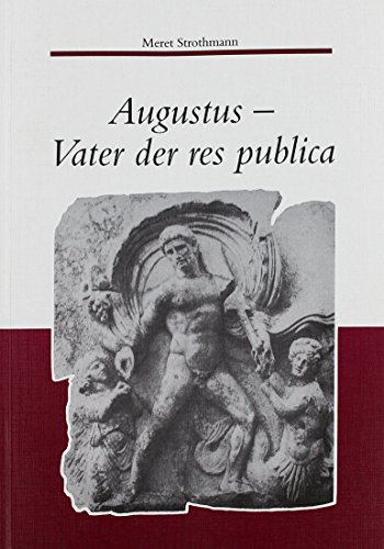 9783515076968: Augustus - Vater der res publica: Zur Funktion der drei Begriffe restitutio - saeculum - pater patriae im augusteischen Principat