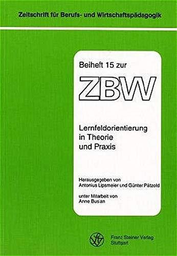 9783515077316: Lernfeldorientierung in Theorie und Praxis (Zeitschrift Fur Berufs- Und Wirtschaftspadagogik - Beihefte) (German Edition)