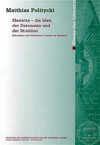 9783515077941: Marietta - die Idee, der Datensatz und der Strohhut. Schreiben und Schreiben-Lassen im Internet (Abhandlungen Der Klasse Der Literatur (Am-L)) (German Edition)