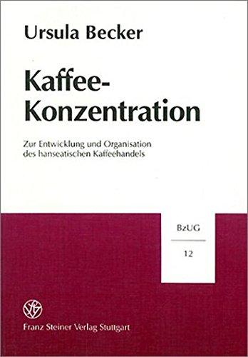 9783515079167: Kaffee-Konzentration: Zur Entwicklung und Organisation des hanseatischen Kaffeehandels (Beitrage Zur Unternehmensgeschichte (Bzug))
