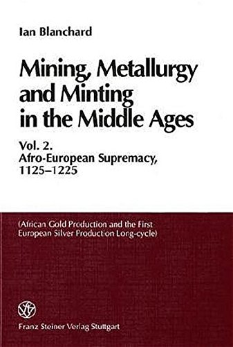 9783515079679: Mining, Metallurgy and Minting in the Middle Ages: Afro-european Supremacy, 1125-1225 (African Gold Production and the First European Silver Production Long-cycle