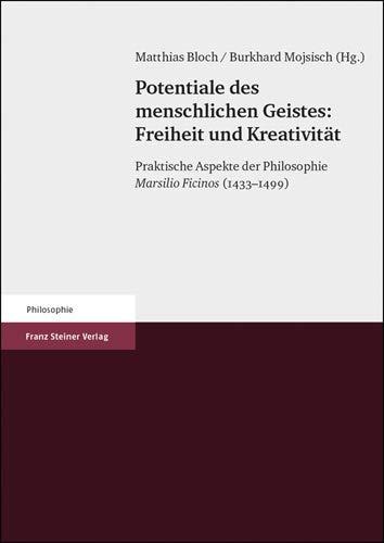 9783515080965: Potentiale Des Menschlichen Geistes: Freiheit Und Kreativitat: Praktische Aspekte Der Philosophie Marsilio Ficinos (1433-1499)