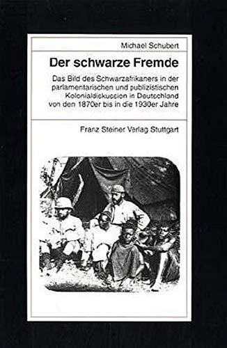 9783515082679: Der Schwarze Fremde: Das Bild Des Schwarzafrikaners in Der Parlamentarischen Und Publizistischen Kolonialdiskussion in Deutschland Von Den 1870er Bis ... Zur Kolonial- Und Uberseegeschichte (Bku))