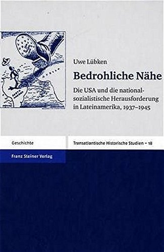 9783515085090: Bedrohliche N�he: Die USA und die nationalsozialistische Herausforderung in Lateinamerika 1937 - 1945 (Transatlantische Historische Studien)
