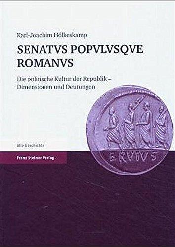 9783515085946: SENATVS POPVLVSQVE ROMANVS: Die politische Kultur der Republik - Dimensionen und Deutungen