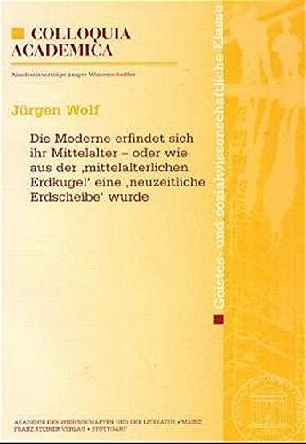 9783515086271: Die Moderne erfindet sich ihr Mittelalter - oder wie aus der mittelalterlichen Erdkugel eine neuzeitliche Erdscheibe wurde (Abhandlungen der Geistes- ... Klasse (AM-GS)) (German Edition)