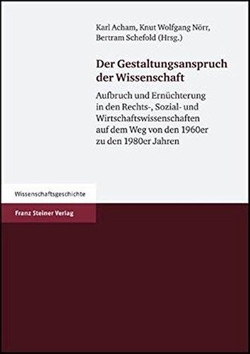 Er Gestaltungsanspruch Der Wissenschaft: Aufbruch Und Ernuechterung: Karl Acham, Knut