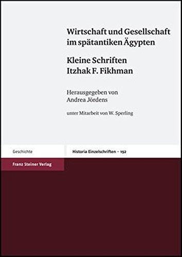 Wirtschaft und Gesellschaft im spatantiken Agypten: Kleine Schriften Itzhak F. Fikhman (Historia - ...
