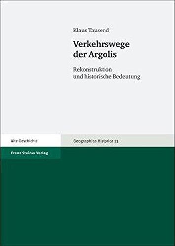 9783515089432: Verkehrswege der Argolis: Rekonstruktion und historische Bedeutung (Geographica Historica) (German Edition)