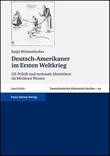 Deutsch-Amerikaner im Ersten Weltkrieg: US-Politik und nationale Identitaten im Mittleren Westen (...
