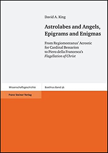 Astrolabes and Angels, Epigrams and Enigmas: From Regiomontanus' Acrostic for Cardinal ...