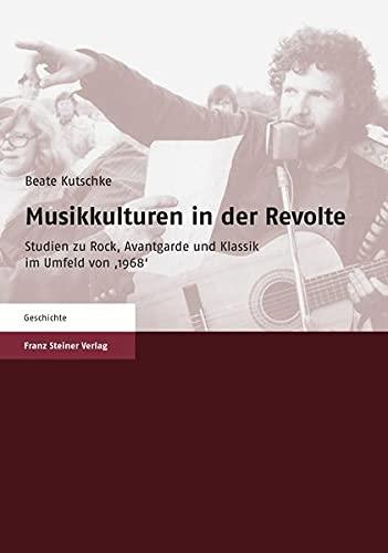 9783515090858: Musikkulturen in der Revolte: Studien zu Rock, Avantgarde und Klassik im Umfeld von 1968